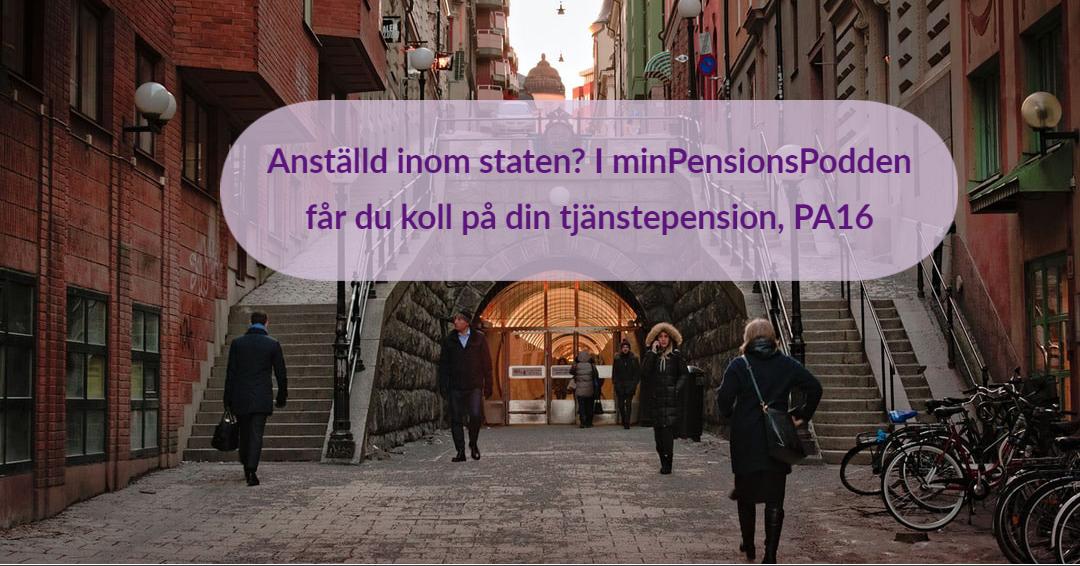 Tunnelgatan i Stockholm, text på bilden: Anställd inom staten? I minPensionsPodden får du koll på PA16