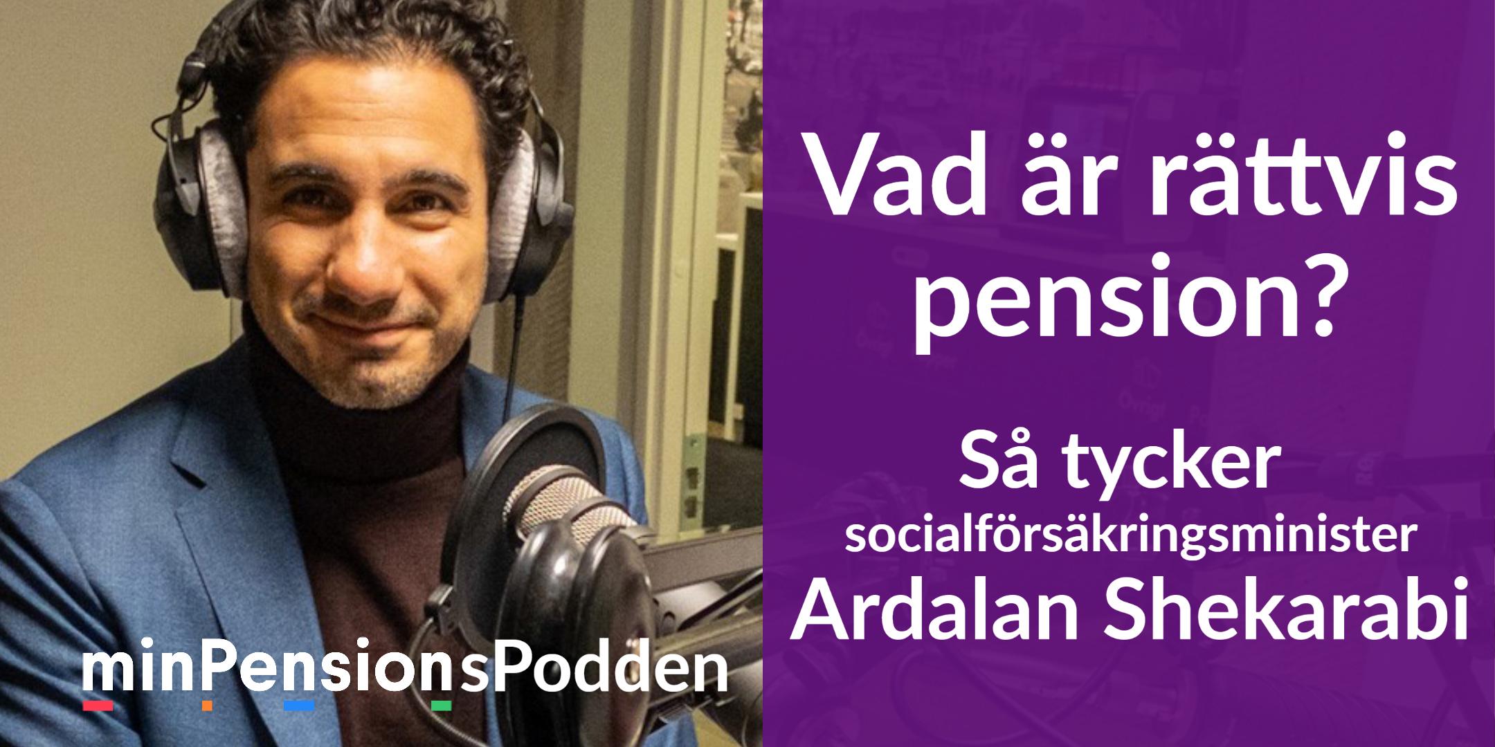 Ardalan Shekarabi, socialförsäkringsminister i minPensions poddstudio